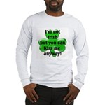 Not Irish, Kiss Me Long Sleeve T-Shirt