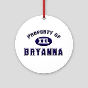 Property of bryanna Ornament (Round)