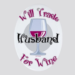 Will-Trade-Husband-for-Wine Oval Ornament