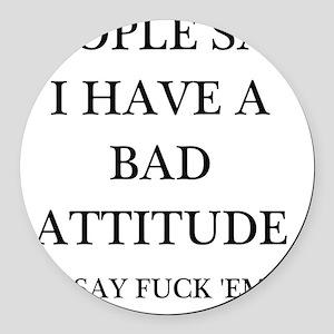 bad attitude Round Car Magnet