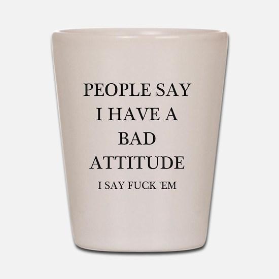 bad attitude Shot Glass