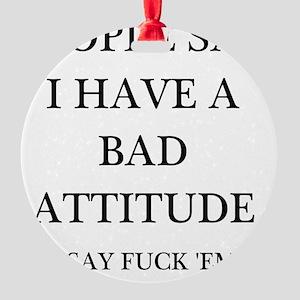 bad attitude Round Ornament