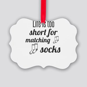 Life is too short for matching so Picture Ornament