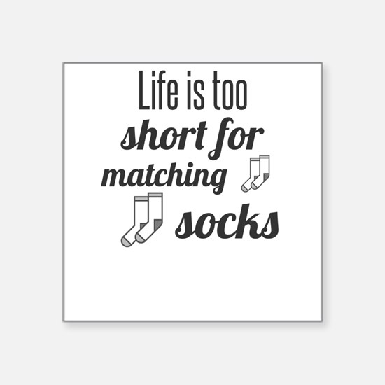 Life is too short for matching socks Sticker