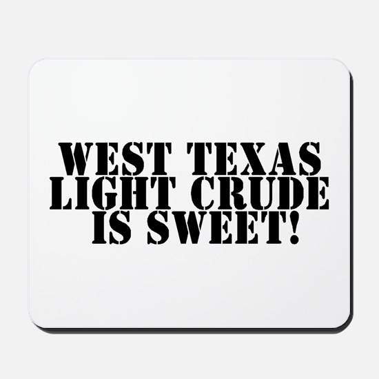 West Texas Light Crude is Swe Mousepad