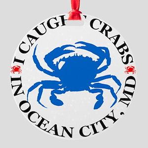 i caught crabs in Ocean City Round Ornament