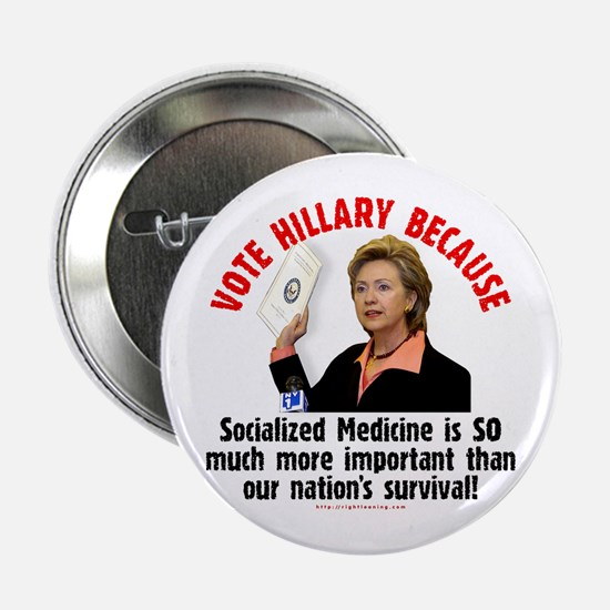 Vote Hillary Because Button