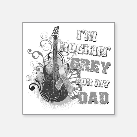 "Im Rockin Grey for my Dad Square Sticker 3"" x 3"""