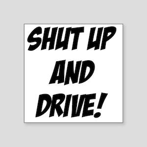 "shutupanddrive Square Sticker 3"" x 3"""