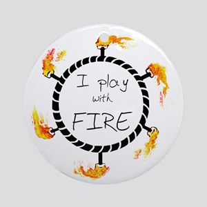 iplaywithfire_men copy Round Ornament