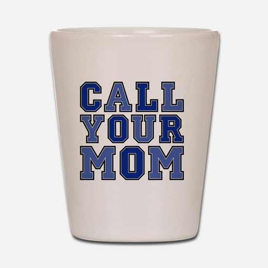 call your mom pillow Shot Glass