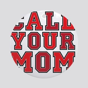 call your mom pillow Round Ornament