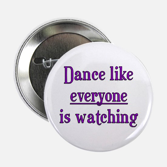 Dance like EVERYONE is watchi Button