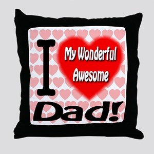 I Love My Wonderful Awesome Dad Throw Pillow