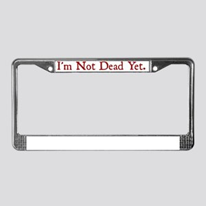 Im Not Dead Yet License Plate Frame