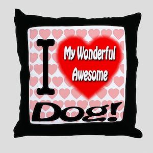 I Love My Wonderful Awesome Dog Throw Pillow