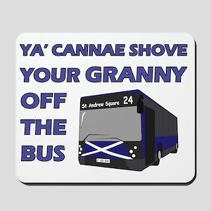 Ya Cannae Shove Your Granny Mousepad