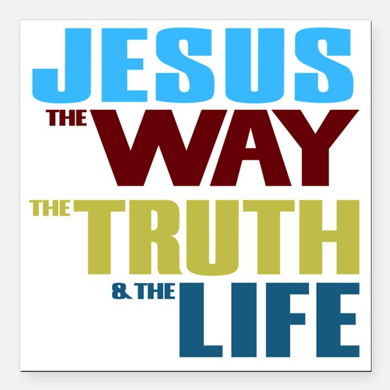 """Jesus The Way The Truth  Square Car Magnet 3"""" x 3"""""""