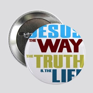 "Jesus The Way The Truth & The Lif 2.25"" Button"