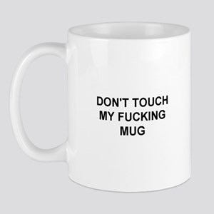 Don't touch my fucking mug
