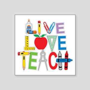 "Live-Love-Teach Square Sticker 3"" x 3"""