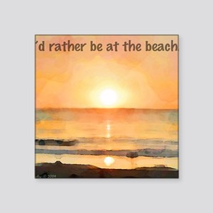 "RatherBeAtBeach Square Sticker 3"" x 3"""