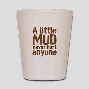 A little MUD never hurt anyone Shot Glass