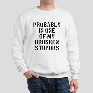 Probably In One Of My Drunken Stupors Sweatshirt