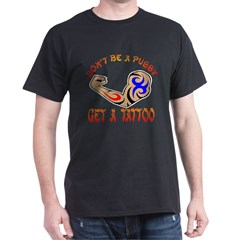 Don't Be Pussy Get Tattoo T-Shirt