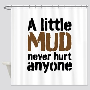 A little Mud never hurt anyone Shower Curtain