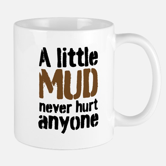 A little Mud never hurt anyone Mugs