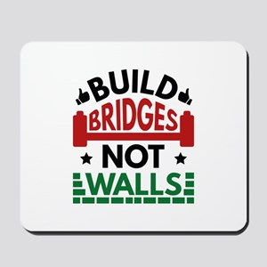 Build Bridges Not Walls Mousepad