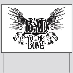 bad to the bone 1 Yard Sign