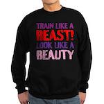Train like a beast look like a beauty Sweatshirt