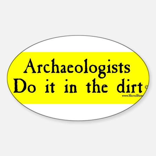 Archaeologists Do It In The Dirt Oval Decal