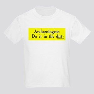 Archaeologists Do It In The Dirt Kids T-Shirt