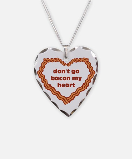 Dont Go Bacon My Heart Necklace