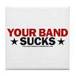 Your Band Sucks Tile Coaster