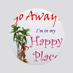 Go Away! Im in my Happy Place Round Ornament