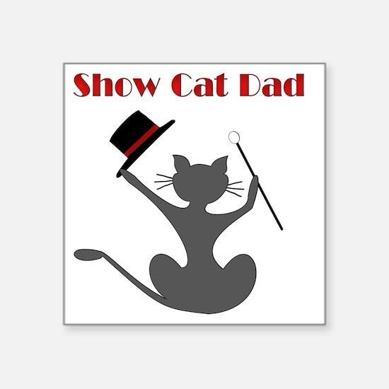 "Show cat dad Square Sticker 3"" x 3"""
