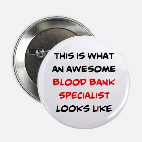 """awesome blood bank specialist 2.25"""" Button"""