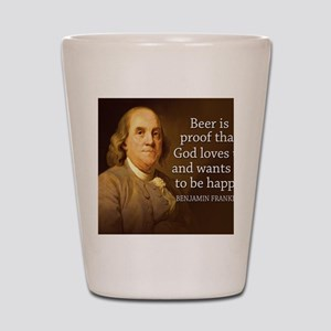 Ben Franklin quote on beer Shot Glass