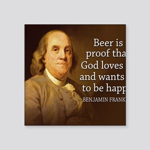 "Ben Franklin quote on beer Square Sticker 3"" x 3"""