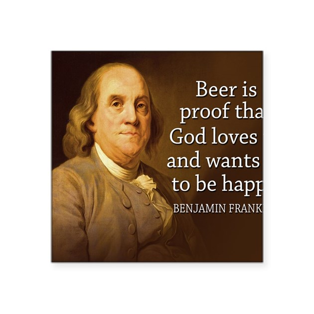 "Ben Franklin Beer Quote: Ben Franklin Quote On Beer Square Sticker 3"" X 3"" By Admin"