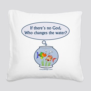 iftheresnogodfishbowl1500 Square Canvas Pillow