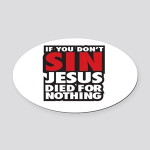 If You Dont Sin Jesus Died For Nothing Oval Car Ma