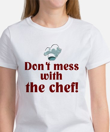 Don't Mess With The Chef Women's T-Shirt