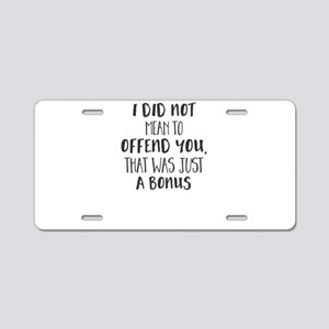 I DID NOT MEAN TO OFFEND YO Aluminum License Plate