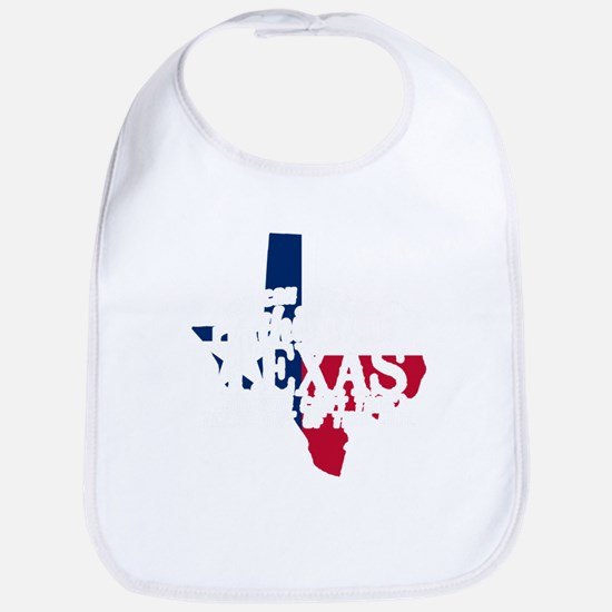 You can take this girl out of TEXAS but y Baby Bib