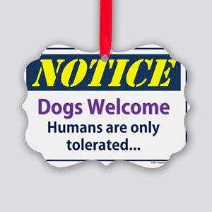 Notice - dogs welcome - humans ar Picture Ornament